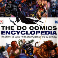 DC Comics Encyclopedia All-New Edition : The Definitive Guide to the Characters of the DC Universe